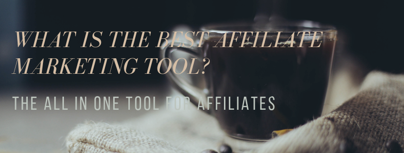 What Is The Best Affiliate Marketing Tool? – The All In One Tool For Affiliates!